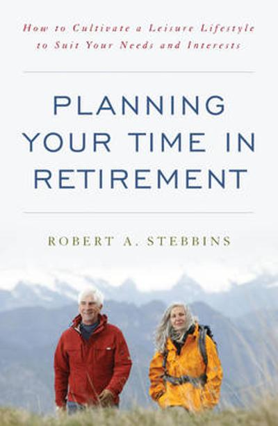 Planning Your Time in Retirement - Robert A. Stebbins