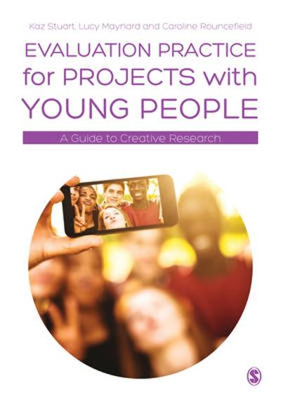 Evaluation Practice for Projects with Young People - Kaz Stuart