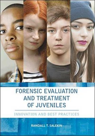 Forensic Evaluation and Treatment of Juveniles - Randall T. Salekin