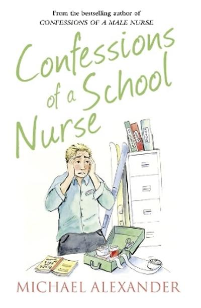Confessions of a School Nurse - Michael Alexander