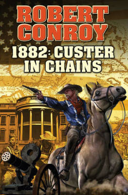 1882: Custer in Chains - Robert Conroy