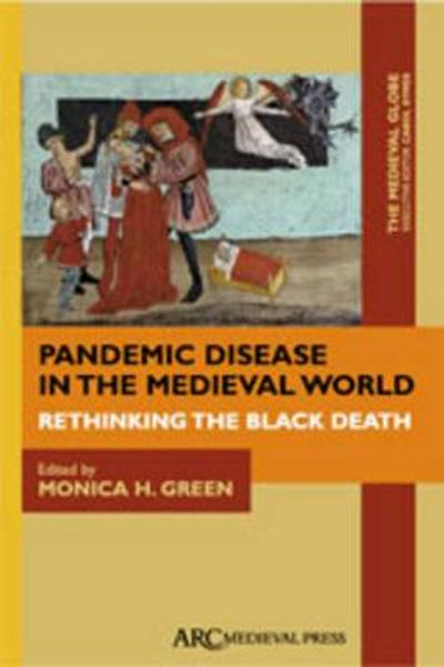 Pandemic Disease in the Medieval World - Monica H. Green
