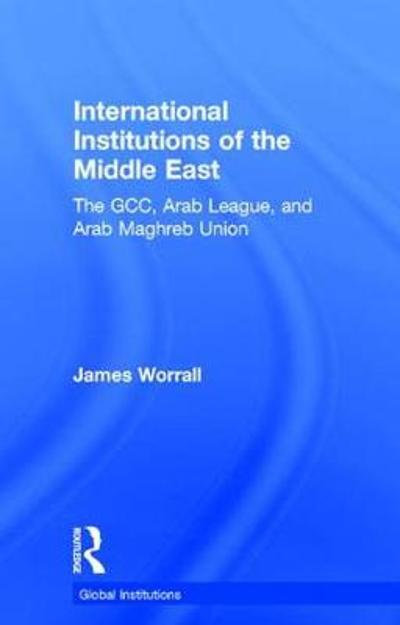 International Institutions of the Middle East - James Worrall