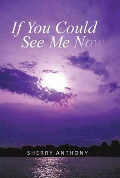 If You Could See Me Now - Sherry Anthony