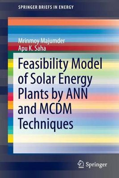Feasibility Model of Solar Energy Plants by ANN and MCDM Techniques - Mrinmoy Majumder