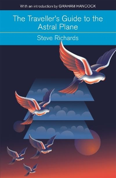 The Traveller's Guide to the Astral Plane - Steve Richards