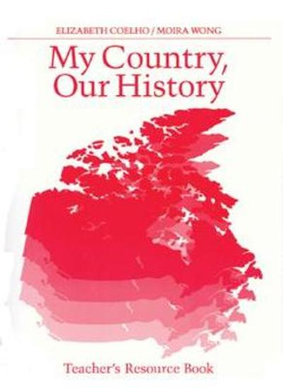 My Country Our History: Canada from 1867 to the Present, Teacher's Resource Book - Elizabeth Coelho