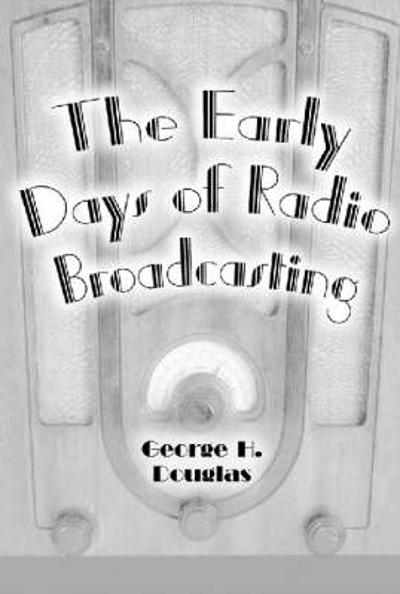 The Early Days of Radio Broadcasting - George H. Douglas