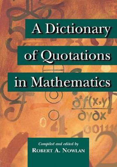 A Dictionary of Quotations in Mathematics - Robert A. Nowlan