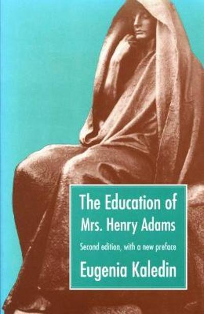 The Education of Mrs. Henry Adams - Eugenia Kaledin
