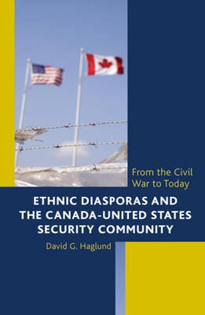 Ethnic Diasporas and the Canada-United States Security Community - David G. Haglund
