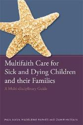Multifaith Care for Sick and Dying Children and their Families - Paul Nash Zamir Hussain Madeleine Parkes Keith Munnings Rakesh Bhatt Naomi Kalish Parkash Sohal Surinder Sidhu Claire Carson Kusumavarsa Hart