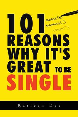 101 Reasons Why It's Great to Be Single - Karleen Dee