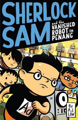 Sherlock Sam and the Vanished Robot in Penang - A. J. Low