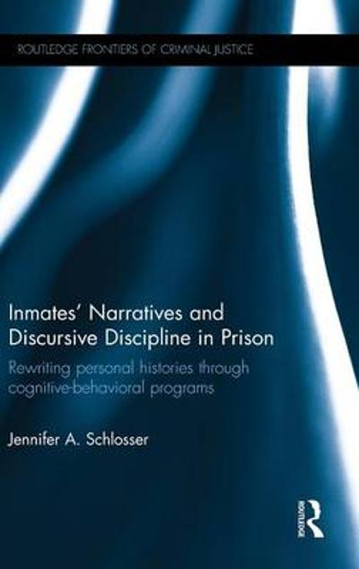 Inmates' Narratives and Discursive Discipline in Prison - Jennifer A Schlosser