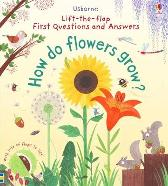 Lift-the-Flap First Questions and Answers How do flowers grow ? - Katie Daynes Katie Daynes Christine Pym