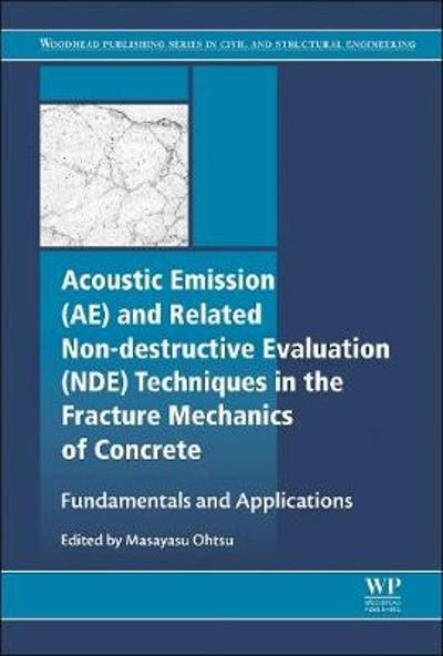 Acoustic Emission and Related Non-destructive Evaluation Techniques in the Fracture Mechanics of Concrete - Masayasu Ohtsu