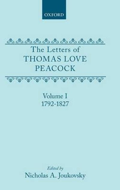 The Letters of Thomas Love Peacock: Volume 1 - Thomas Love Peacock