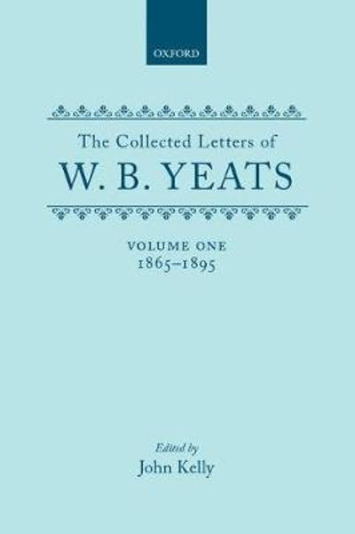 The Collected Letters of W. B. Yeats: Volume I: 1865-1895 - W. B. Yeats