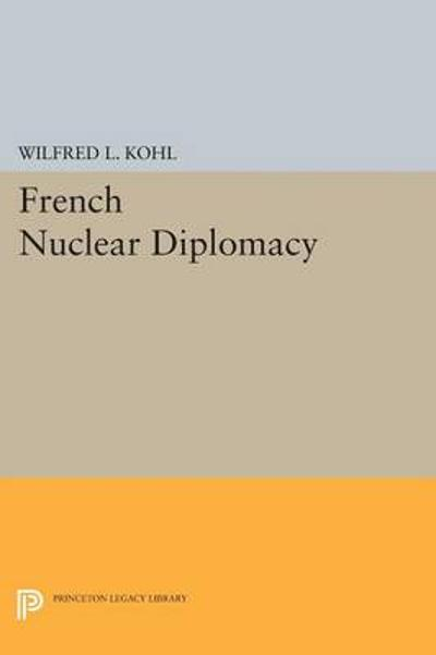 French Nuclear Diplomacy - Wilfred L. Kohl