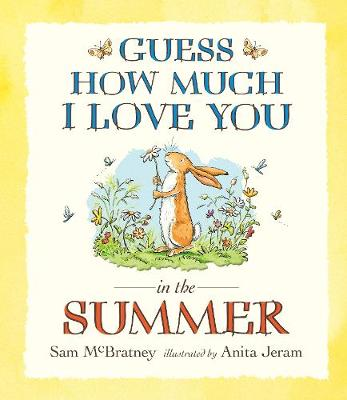 Guess How Much I Love You in the Summer - Sam McBratney