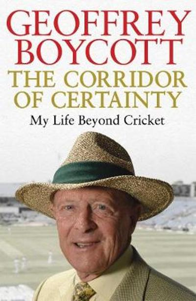 The Corridor of Certainty - Geoffrey Boycott