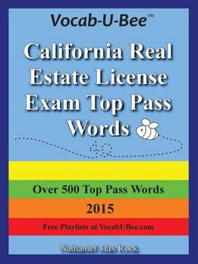 Vocab-U-Bee California CA Real Estate License Exam Top Pass Words 2015 - Nathaniel Max Rock