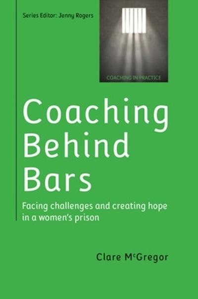 Coaching Behind Bars: Facing Challenges and Creating Hope in a Womens Prison - Clare McGregor