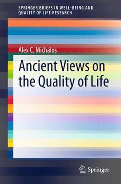 Ancient Views on the Quality of Life - Alex C. Michalos