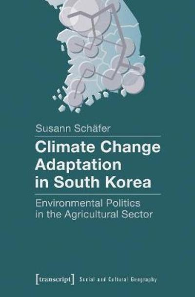 Climate Change Adaptation in South Korea - Environmental Politics in the Agricultural Sector - Susann Schafer