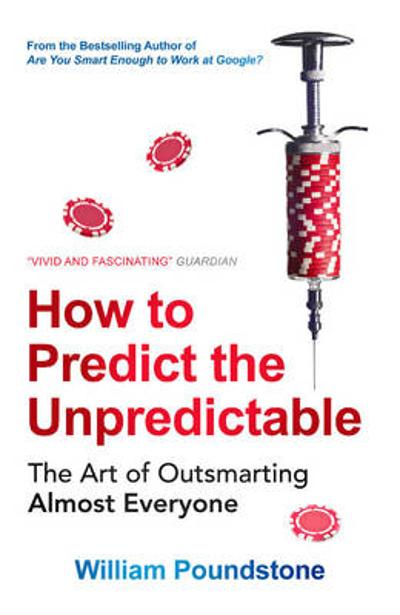 How to Predict the Unpredictable - William Poundstone