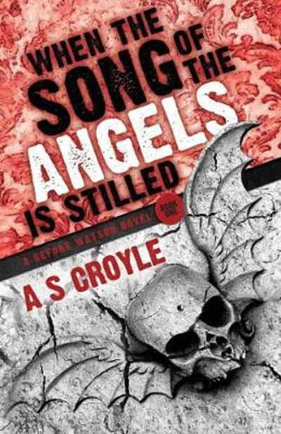 When the Song of the Angels is Stilled - A Before Watson Novel - A. S. Croyle