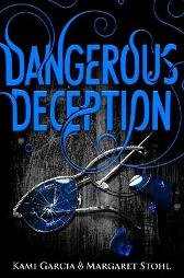 Dangerous Deception - Kami Garcia Margaret Stohl