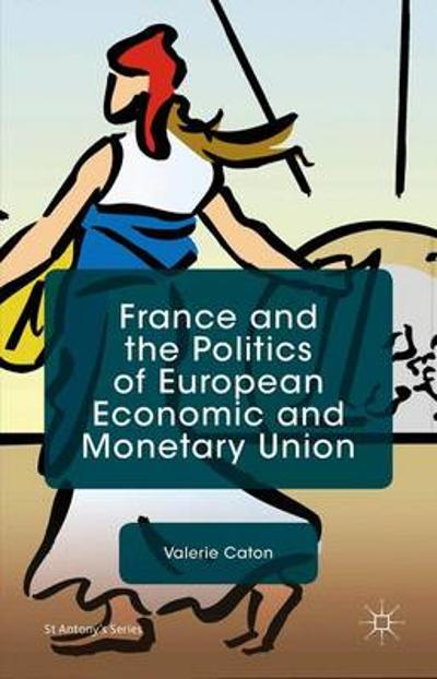 France and the Politics of European Economic and Monetary Union - Valerie Caton
