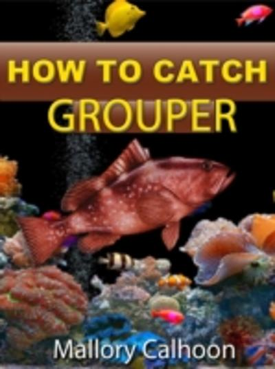 How To Catch Grouper - Mallory Calhoon