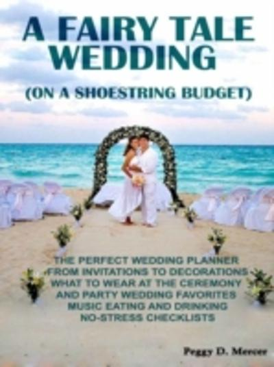 Fairy Tale Wedding (On A Shoestring Budget) - Peggy D. Mercer
