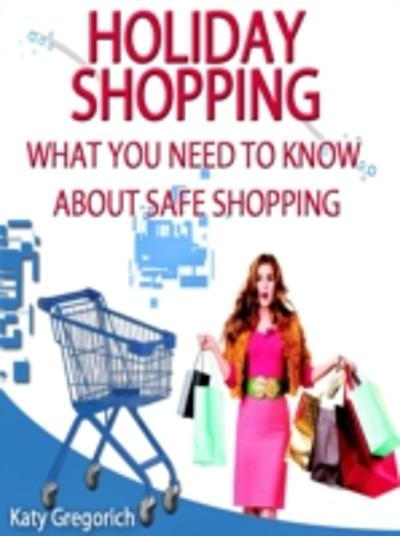 Holiday Shopping - What You Need To Know About Safe Shopping - Katy Gregorich