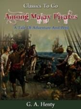 Among Malay Pirates -  a Tale of Adventure and Peril - G. A. Henty