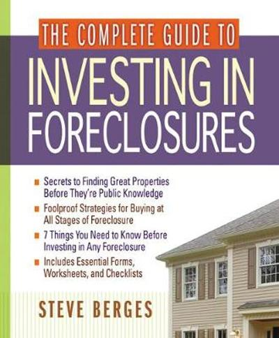 The Complete Guide to Investing in Foreclosures - Steve Berges