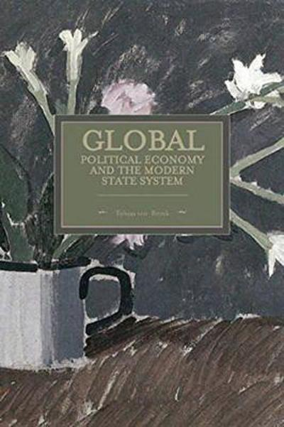 Global Political Economy And The Modern State System - Tobias ten-Brink