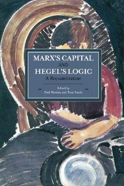 Marx's Capital And Hegel's Logic: A Reexamination - Fred Moseley