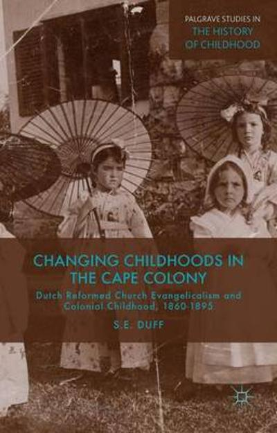 Changing Childhoods in the Cape Colony - S. Duff