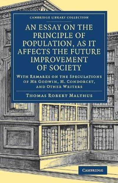 An Essay on the Principle of Population, as It Affects the Future Improvement of Society - Thomas Robert Malthus