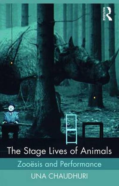 The Stage Lives of Animals - Una Chaudhuri