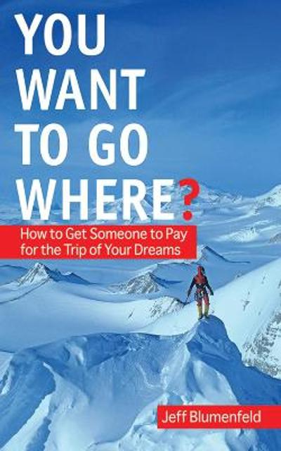 You Want To Go Where? - Jeff Blumenfeld