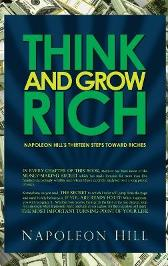 Think and Grow Rich - Napoleon Hill's Thirteen Steps Toward Riches - Napoleon Hill