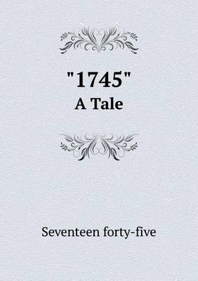 1745 a Tale - Seventeen Forty-Five