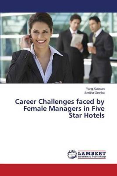 Career Challenges Faced by Female Managers in Five Star Hotels - Xiaodan Yang