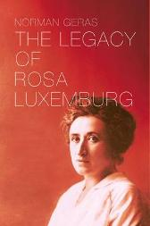 Legacy of Rosa Luxemburg - Norman Geras