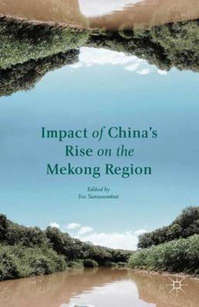 Impact of China's Rise on the Mekong Region - Yos Santasombat